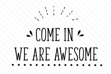 https://www.creativefabrica.com/wp-content/uploads/2017/03/Come-in-we-are-awesome.jpg